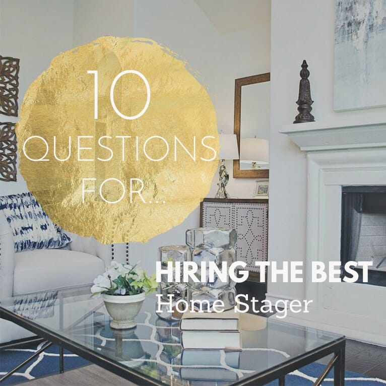 Top 10 Questions For Hiring The Best Home Stager
